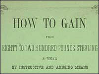 How to gain from eighty to two hundred pounds sterling a year by instructive and amusing means, or, Instructions for collecting, preserving, and sending collections of natural history