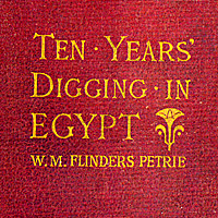 Ten Years' Digging in Egypt 1881-1891